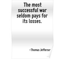 The most successful war seldom pays for its losses. Poster