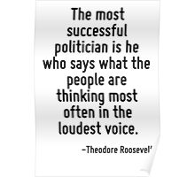 The most successful politician is he who says what the people are thinking most often in the loudest voice. Poster