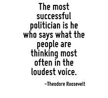 The most successful politician is he who says what the people are thinking most often in the loudest voice. Photographic Print