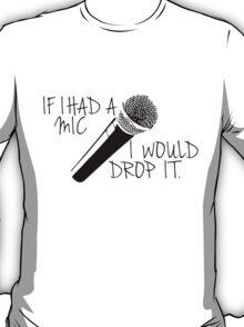 I'd Drop It. T-Shirt