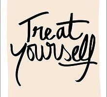 Treat Yourself.  by Lauren Williamson