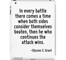 In every battle there comes a time when both sides consider themselves beaten, then he who continues the attack wins. iPad Case/Skin