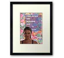 You Make Me Wanna Die Framed Print