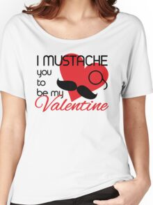 I mustache you to be my Valentine Women's Relaxed Fit T-Shirt