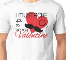 I mustache you to be my Valentine Unisex T-Shirt