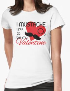 I mustache you to be my Valentine Womens Fitted T-Shirt