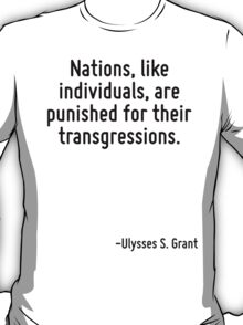 Nations, like individuals, are punished for their transgressions. T-Shirt