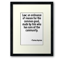 Law; an ordinance of reason for the common good, made by him who has care of the community. Framed Print