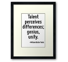 Talent perceives differences; genius, unity. Framed Print