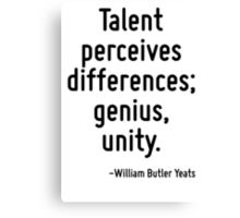 Talent perceives differences; genius, unity. Canvas Print