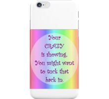 Your Crazy is Showing! iPhone Case/Skin