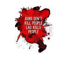 Lag Kills People Photographic Print