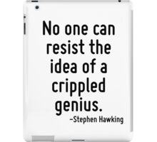 No one can resist the idea of a crippled genius. iPad Case/Skin