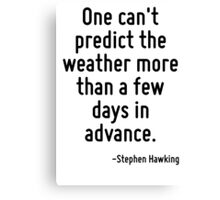 One can't predict the weather more than a few days in advance. Canvas Print