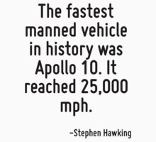 The fastest manned vehicle in history was Apollo 10. It reached 25,000 mph. by Quotr