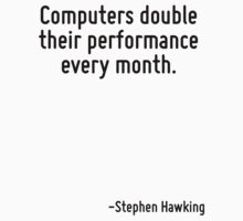 Computers double their performance every month. by Quotr