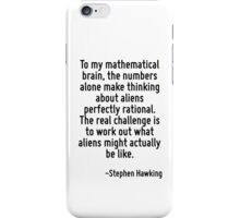 To my mathematical brain, the numbers alone make thinking about aliens perfectly rational. The real challenge is to work out what aliens might actually be like. iPhone Case/Skin