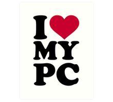 I love my PC Art Print