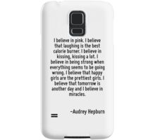I believe in pink. I believe that laughing is the best calorie burner. I believe in kissing, kissing a lot. I believe in being strong when everything seems to be going wrong. I believe that happy gir Samsung Galaxy Case/Skin