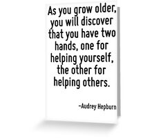 As you grow older, you will discover that you have two hands, one for helping yourself, the other for helping others. Greeting Card