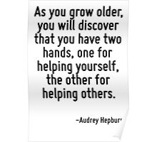 As you grow older, you will discover that you have two hands, one for helping yourself, the other for helping others. Poster