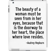 The beauty of a woman must be seen from in her eyes, because that is the doorway to her heart, the place where love resides. iPad Case/Skin