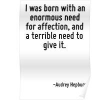 I was born with an enormous need for affection, and a terrible need to give it. Poster