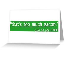 Thats Too Much Bacon Said No One Ever Funny Geek Nerd Greeting Card