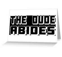 The Dude Abides Funny Geek Nerd Greeting Card
