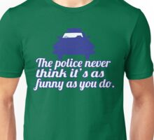 The police never think it's as funny as you do Funny Geek Nerd Unisex T-Shirt
