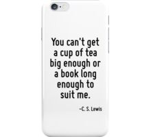 You can't get a cup of tea big enough or a book long enough to suit me. iPhone Case/Skin