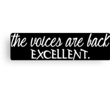 THE VOICES ARE BACK EXCELLENT! Funny Geek Nerd Canvas Print