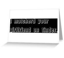 Tinder Girlfriend Funny Geek Nerd Greeting Card