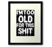 Too Old For This Shit Funny Geek Nerd Framed Print