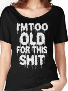 Too Old For This Shit Funny Geek Nerd Women's Relaxed Fit T-Shirt