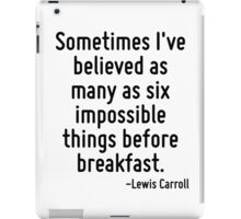 Sometimes I've believed as many as six impossible things before breakfast. iPad Case/Skin