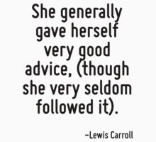 She generally gave herself very good advice, (though she very seldom followed it). by Quotr