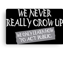 We never really grow up Funny Geek Nerd Canvas Print