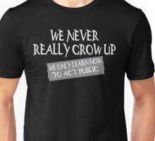 We never really grow up Funny Geek Nerd Unisex T-Shirt