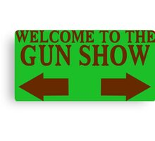 Welcome to the gun show Funny Geek Nerd Canvas Print