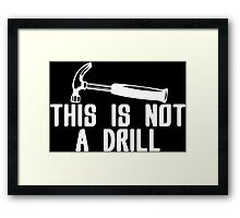This is not a drill Funny Geek Nerd Framed Print