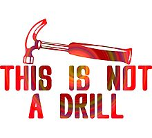 This is Not A Drill Colour Funny Geek Nerd Photographic Print