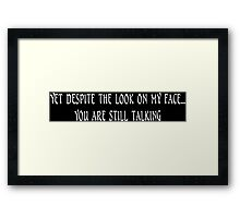 Yet despite the look on my face you are still talking Funny Geek Nerd Framed Print