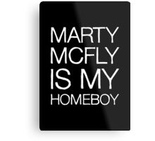 Marty McFly Is My Homeboy Metal Print