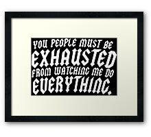 You People Must Be Exhausted From Watching MeDoEverything Funny Geek Nerd Framed Print