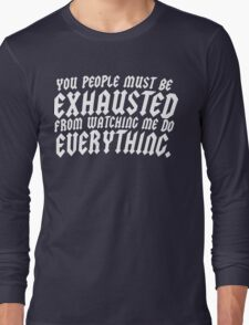 You People Must Be Exhausted From Watching MeDoEverything Funny Geek Nerd Long Sleeve T-Shirt