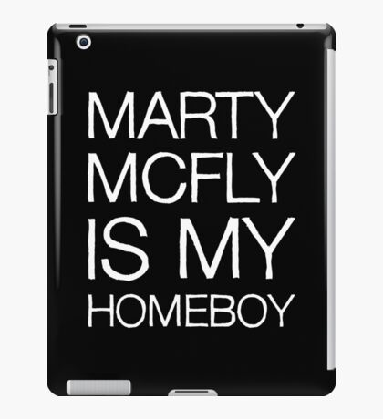 Marty McFly Is My Homeboy iPad Case/Skin
