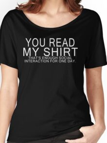 You read my shirt that's enough social interaction for one day Funny Geek Nerd Women's Relaxed Fit T-Shirt