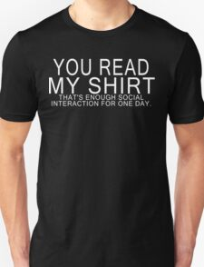 You read my shirt that's enough social interaction for one day Funny Geek Nerd Unisex T-Shirt