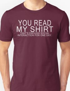 You read my shirt that's enough social interaction for one day Funny Geek Nerd T-Shirt